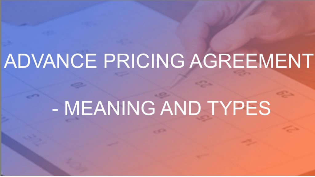 Advance Pricing Agreement Meaning And Types Of Apa